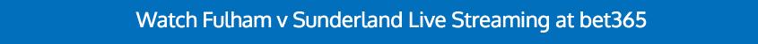 fulham sunderland live stream bet365