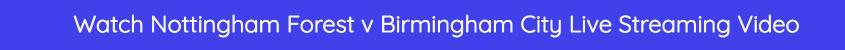 bet365 nottingham forest birmingham live stream odds video