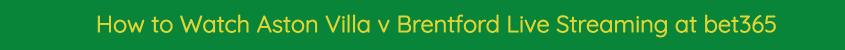 aston villa brentford live stream video watch