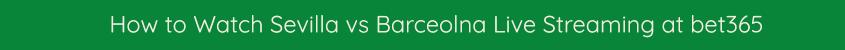 watch sevilla barcelona live stream video bet365